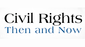 Civil Rights Then and Now